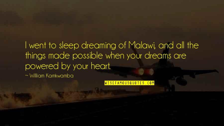 All Dreams Are Possible Quotes By William Kamkwamba: I went to sleep dreaming of Malawi, and