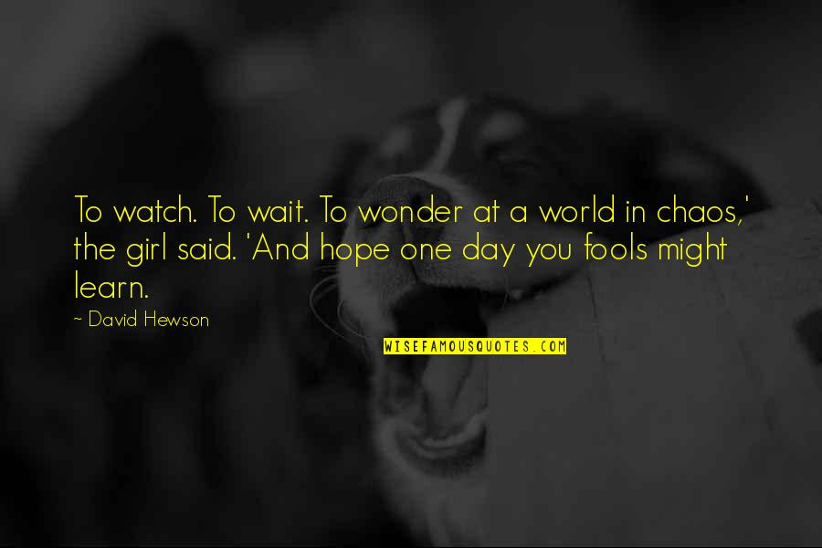 All Fools Day Quotes By David Hewson: To watch. To wait. To wonder at a
