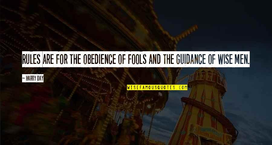 All Fools Day Quotes By Harry Day: Rules are for the obedience of fools and