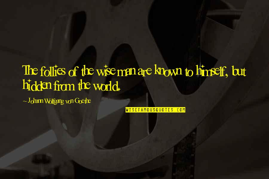 All Fools Day Quotes By Johann Wolfgang Von Goethe: The follies of the wise man are known