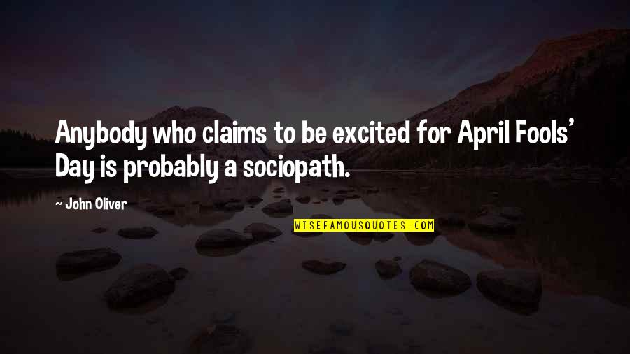 All Fools Day Quotes By John Oliver: Anybody who claims to be excited for April