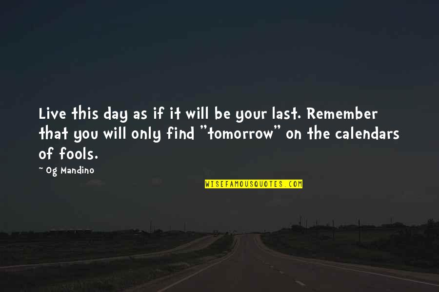 All Fools Day Quotes By Og Mandino: Live this day as if it will be
