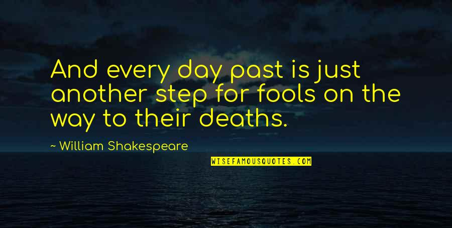 All Fools Day Quotes By William Shakespeare: And every day past is just another step