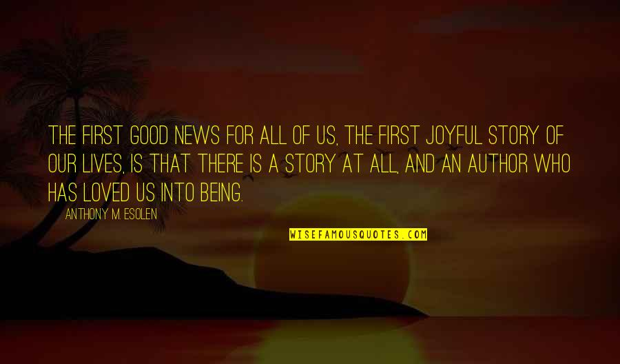 All For Good Quotes By Anthony M. Esolen: The first good news for all of us,