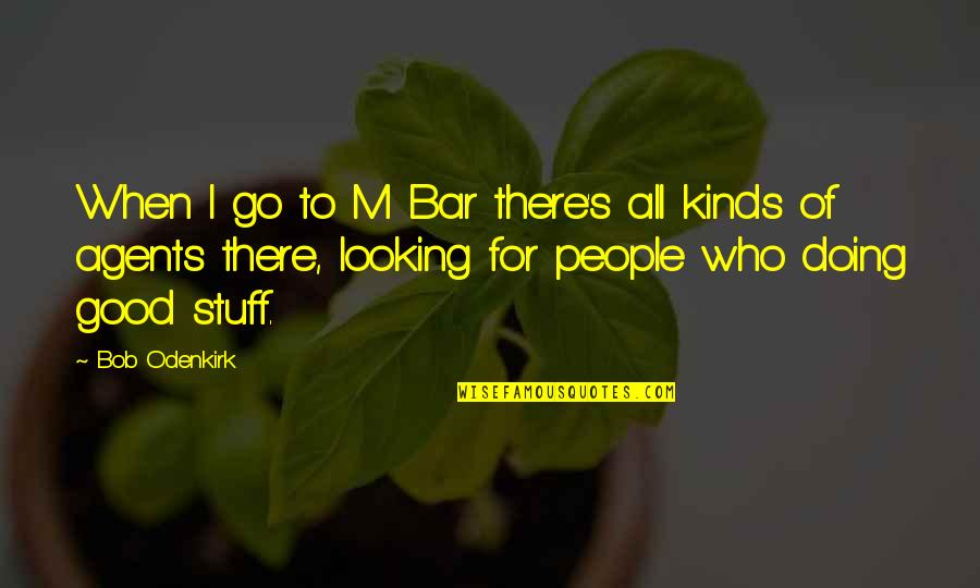 All For Good Quotes By Bob Odenkirk: When I go to M Bar there's all