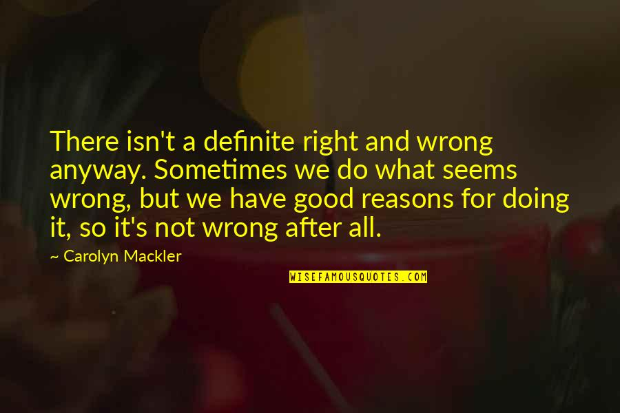 All For Good Quotes By Carolyn Mackler: There isn't a definite right and wrong anyway.