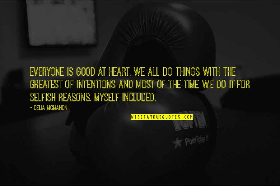 All For Good Quotes By Celia Mcmahon: Everyone is good at heart. We all do