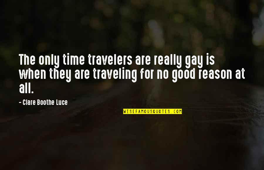 All For Good Quotes By Clare Boothe Luce: The only time travelers are really gay is