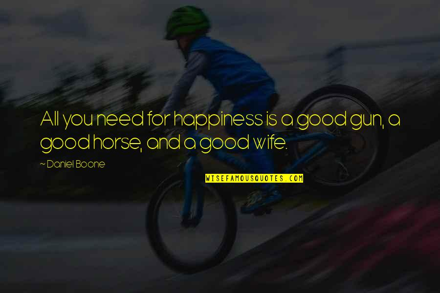 All For Good Quotes By Daniel Boone: All you need for happiness is a good