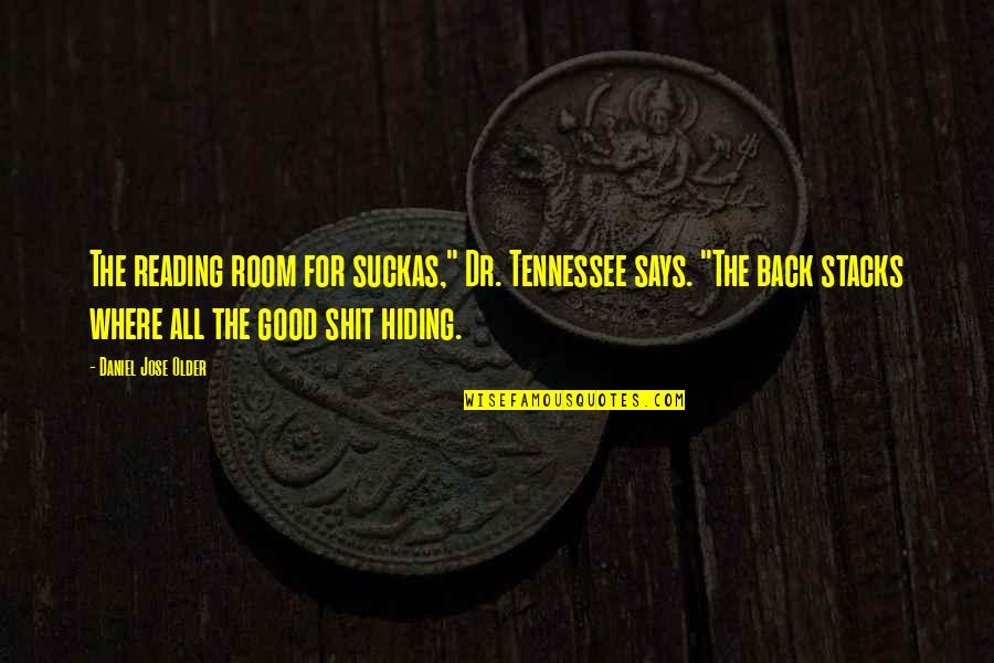 """All For Good Quotes By Daniel Jose Older: The reading room for suckas,"""" Dr. Tennessee says."""