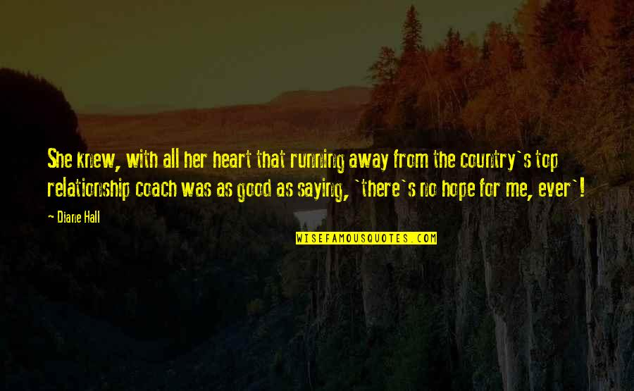All For Good Quotes By Diane Hall: She knew, with all her heart that running