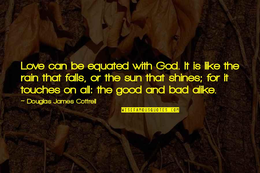 All For Good Quotes By Douglas James Cottrell: Love can be equated with God. It is