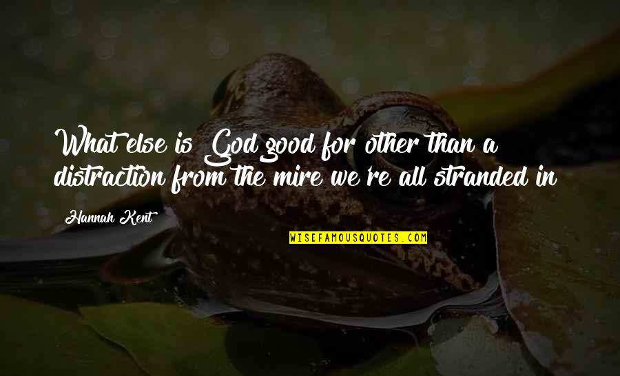 All For Good Quotes By Hannah Kent: What else is God good for other than
