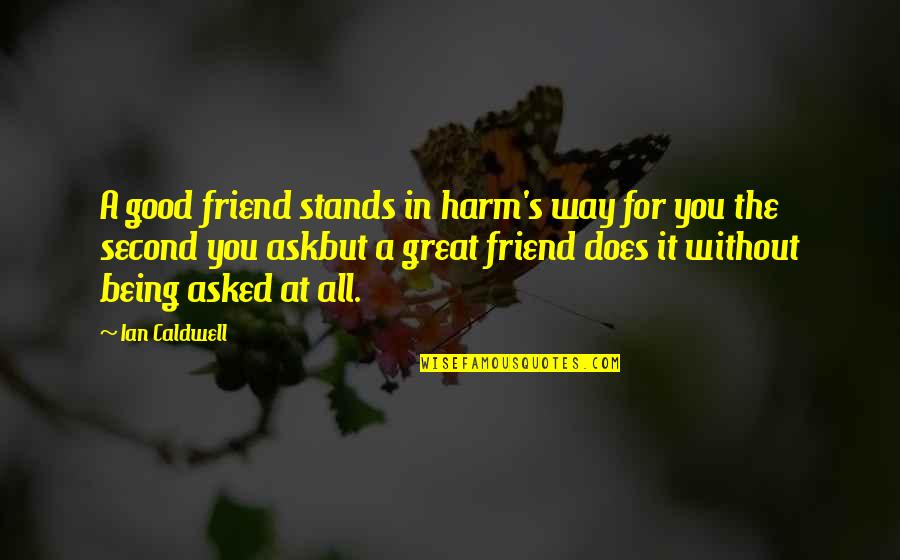 All For Good Quotes By Ian Caldwell: A good friend stands in harm's way for