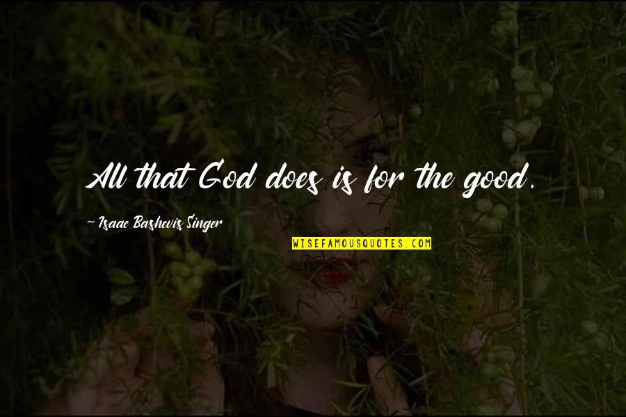 All For Good Quotes By Isaac Bashevis Singer: All that God does is for the good.