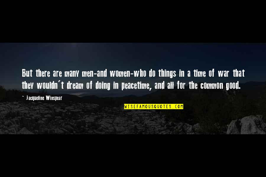 All For Good Quotes By Jacqueline Winspear: But there are many men-and women-who do things