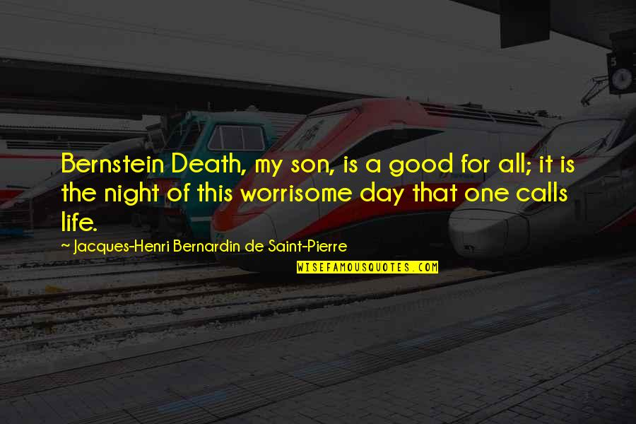 All For Good Quotes By Jacques-Henri Bernardin De Saint-Pierre: Bernstein Death, my son, is a good for