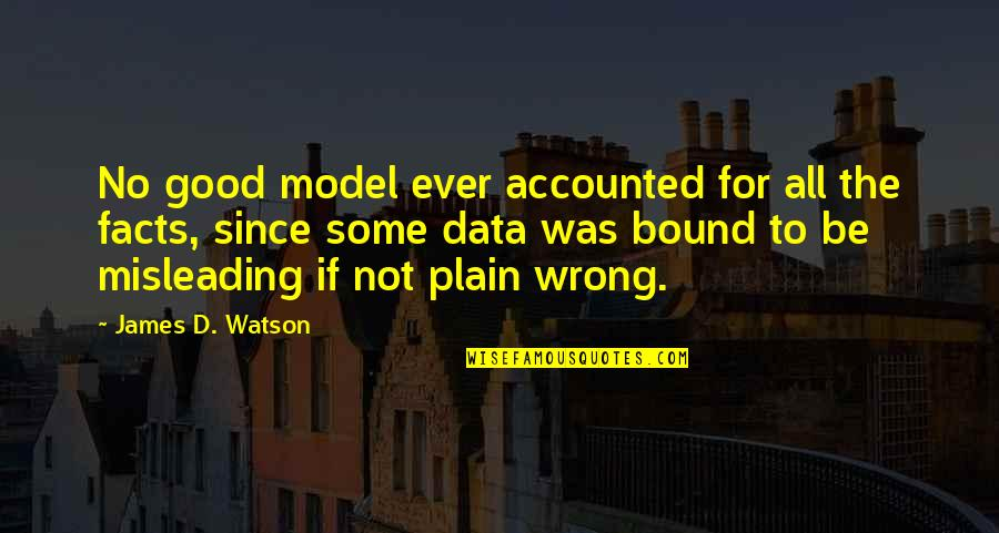 All For Good Quotes By James D. Watson: No good model ever accounted for all the