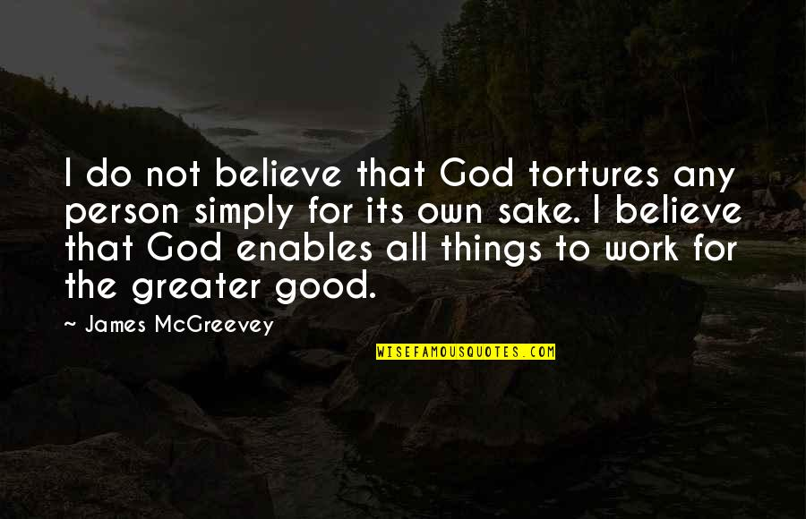 All For Good Quotes By James McGreevey: I do not believe that God tortures any