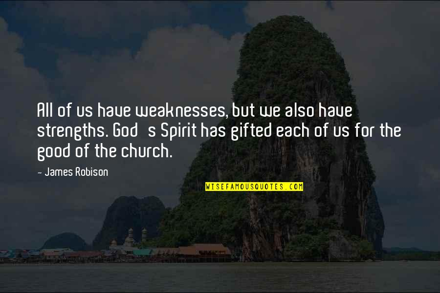All For Good Quotes By James Robison: All of us have weaknesses, but we also