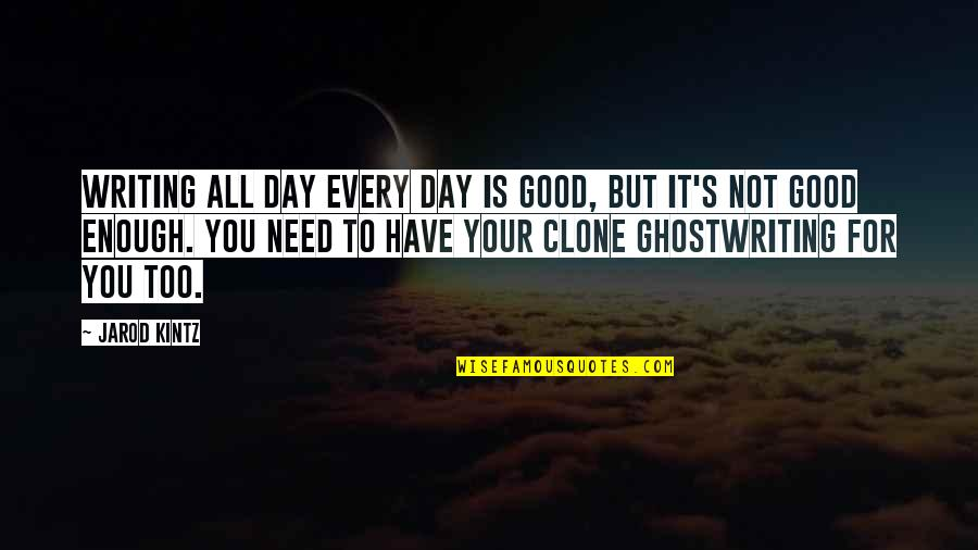 All For Good Quotes By Jarod Kintz: Writing all day every day is good, but