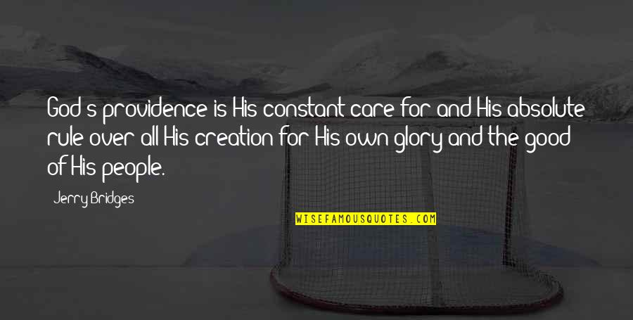 All For Good Quotes By Jerry Bridges: God's providence is His constant care for and
