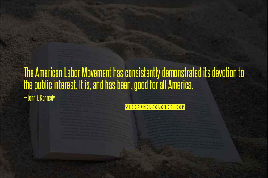 All For Good Quotes By John F. Kennedy: The American Labor Movement has consistently demonstrated its
