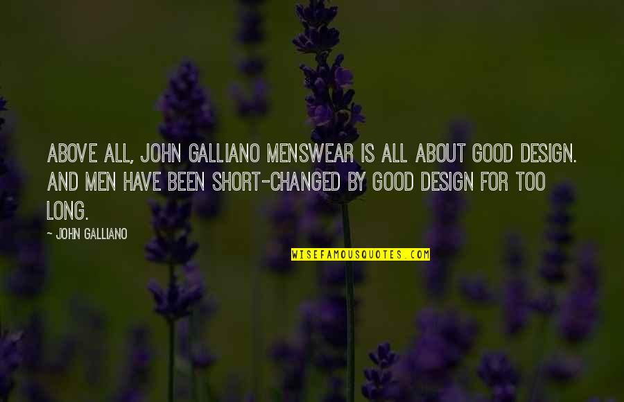 All For Good Quotes By John Galliano: Above all, John Galliano menswear is all about