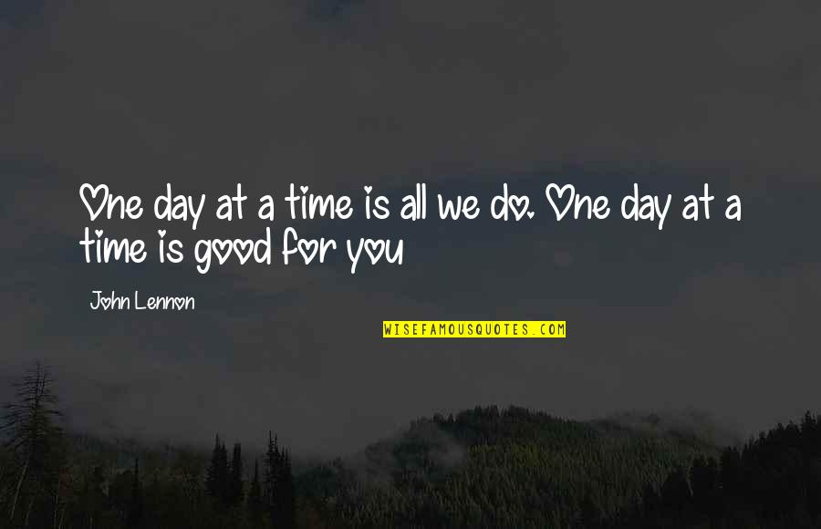 All For Good Quotes By John Lennon: One day at a time is all we