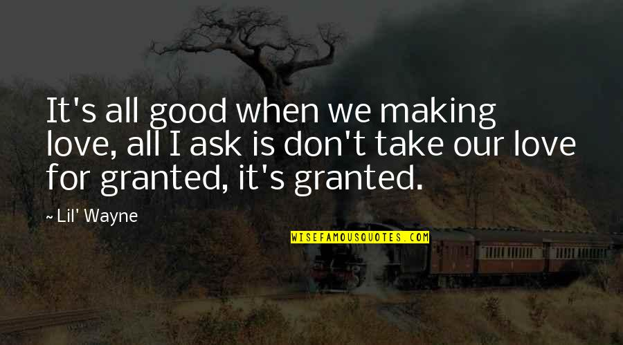 All For Good Quotes By Lil' Wayne: It's all good when we making love, all
