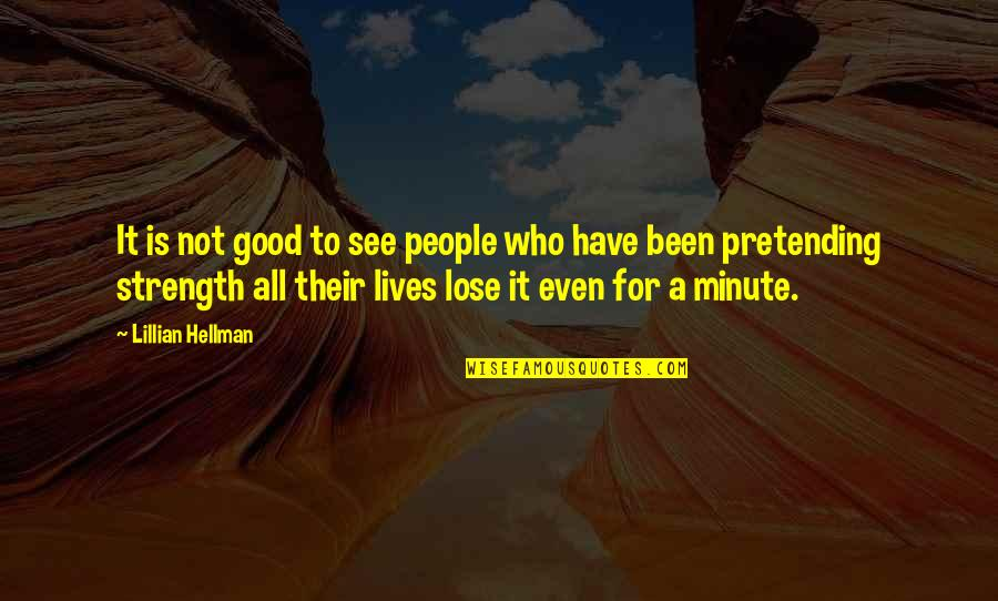 All For Good Quotes By Lillian Hellman: It is not good to see people who