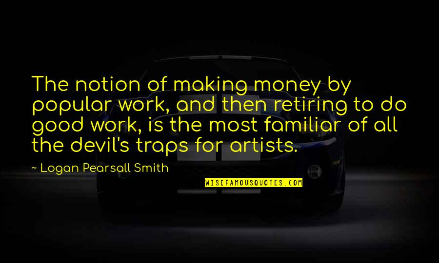 All For Good Quotes By Logan Pearsall Smith: The notion of making money by popular work,