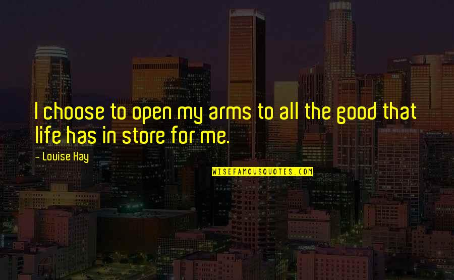 All For Good Quotes By Louise Hay: I choose to open my arms to all