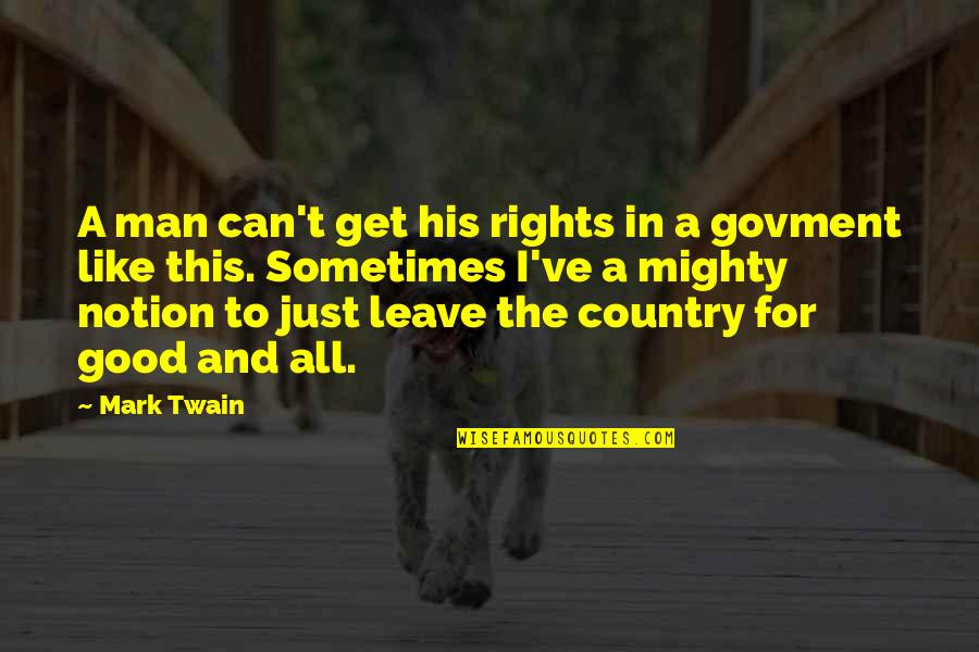 All For Good Quotes By Mark Twain: A man can't get his rights in a