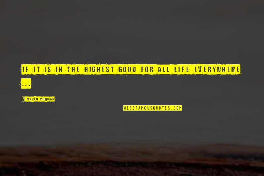 All For Good Quotes By Marlo Morgan: If it is in the highest good for