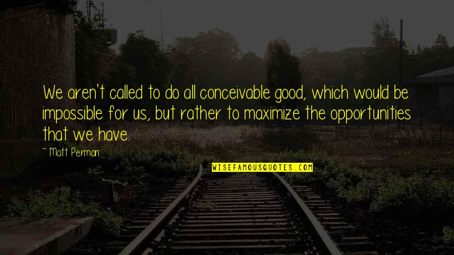 All For Good Quotes By Matt Perman: We aren't called to do all conceivable good,