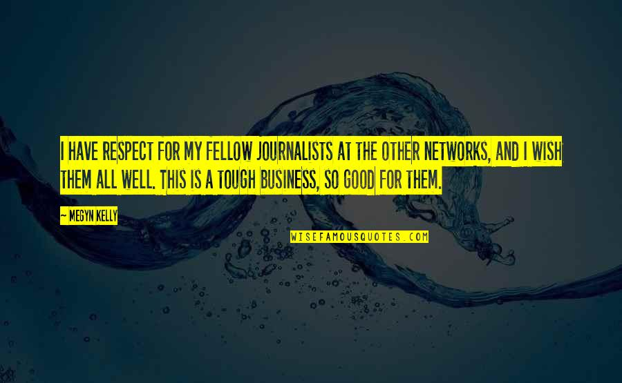 All For Good Quotes By Megyn Kelly: I have respect for my fellow journalists at