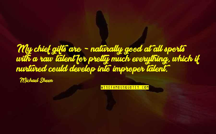 All For Good Quotes By Michael Sheen: My chief gifts are - naturally good at