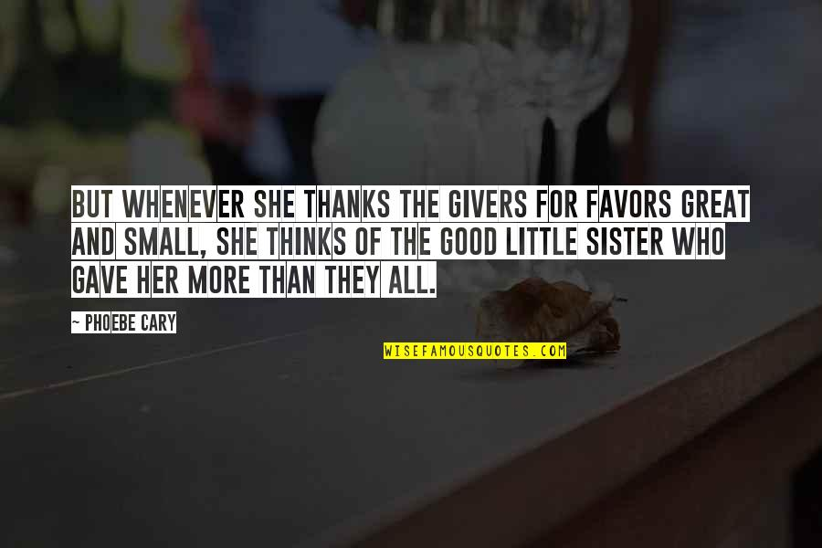 All For Good Quotes By Phoebe Cary: But whenever she thanks the givers for favors