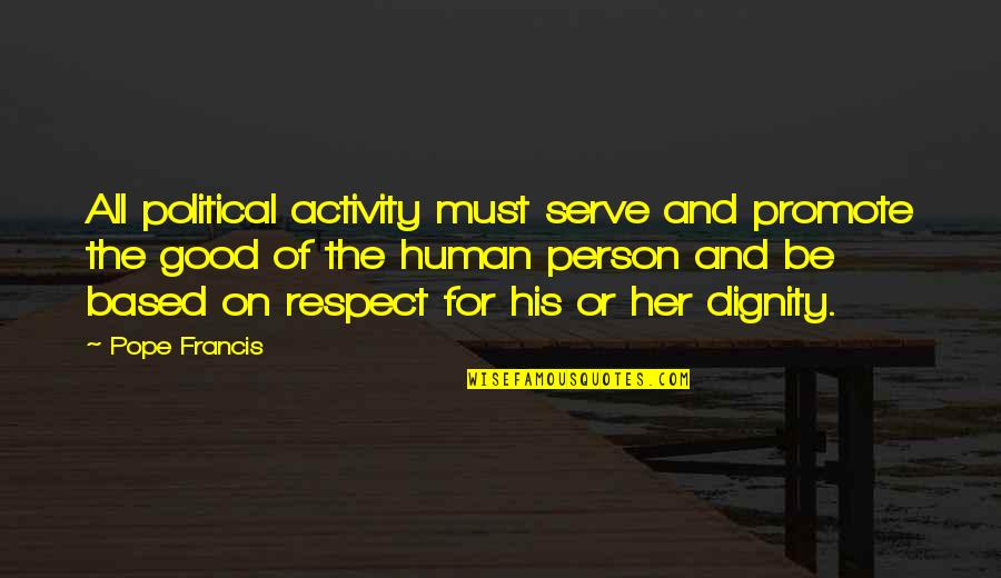All For Good Quotes By Pope Francis: All political activity must serve and promote the