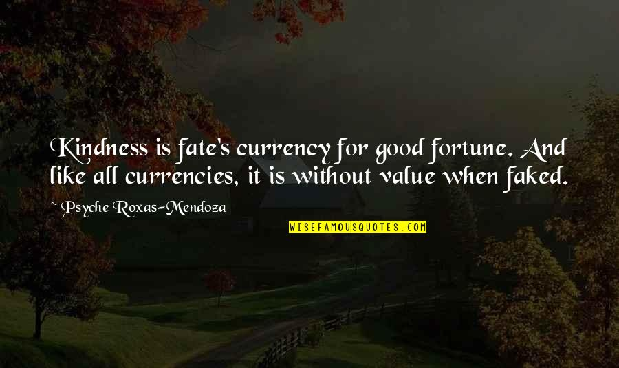 All For Good Quotes By Psyche Roxas-Mendoza: Kindness is fate's currency for good fortune. And