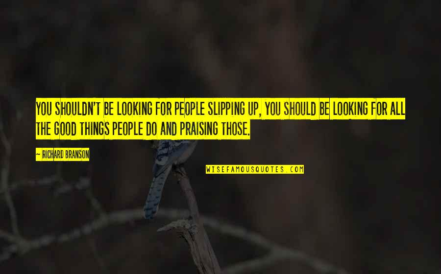 All For Good Quotes By Richard Branson: You shouldn't be looking for people slipping up,