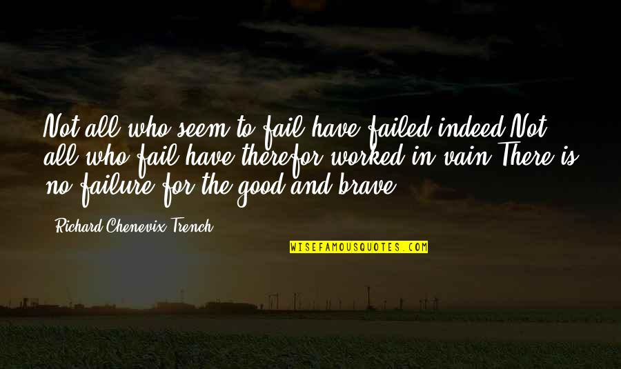 All For Good Quotes By Richard Chenevix Trench: Not all who seem to fail have failed