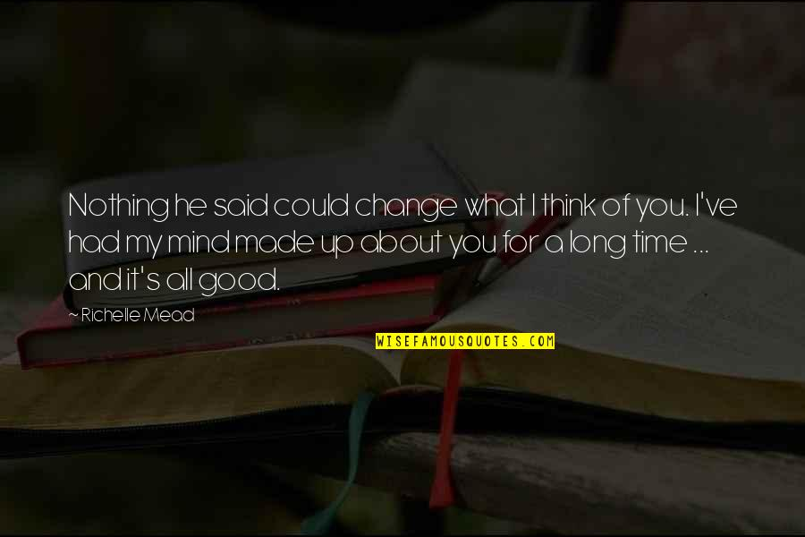 All For Good Quotes By Richelle Mead: Nothing he said could change what I think