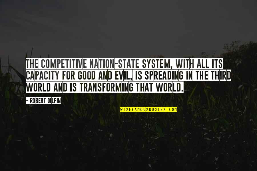 All For Good Quotes By Robert Gilpin: The competitive nation-state system, with all its capacity
