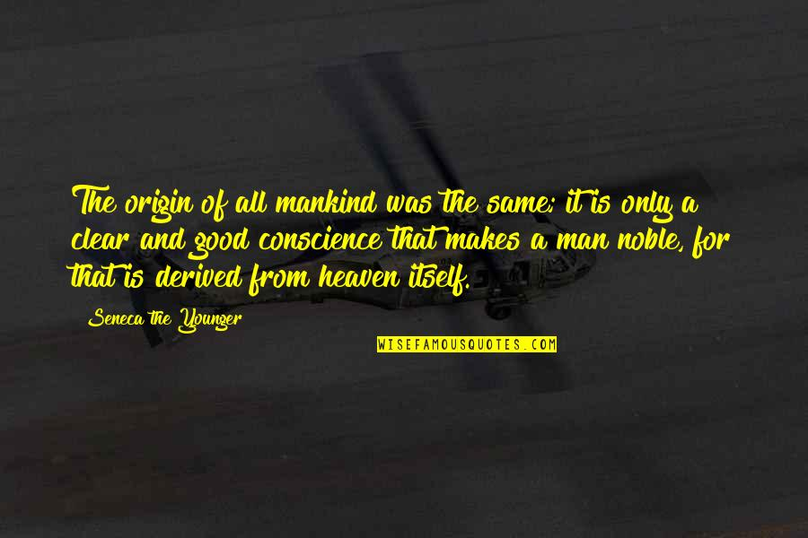 All For Good Quotes By Seneca The Younger: The origin of all mankind was the same;