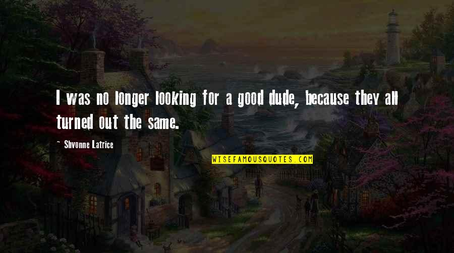 All For Good Quotes By Shvonne Latrice: I was no longer looking for a good