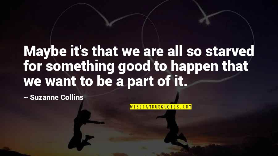 All For Good Quotes By Suzanne Collins: Maybe it's that we are all so starved