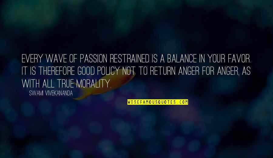 All For Good Quotes By Swami Vivekananda: Every wave of passion restrained is a balance