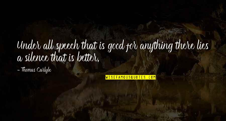 All For Good Quotes By Thomas Carlyle: Under all speech that is good for anything